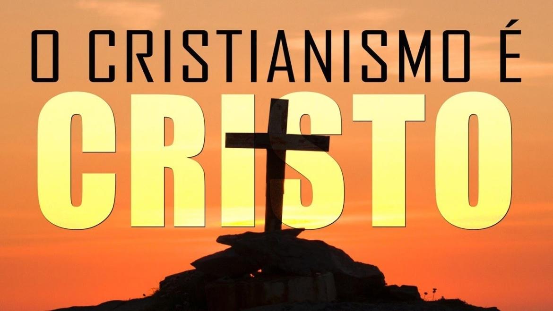O cristianismo é CRISTO!